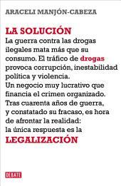 La solución: La legalización de las drogas
