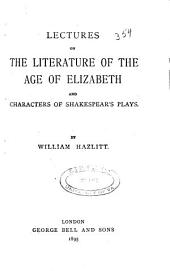 Lectures on the Literature of the Age of Elizabeth: And Characters of Shakespear's Plays