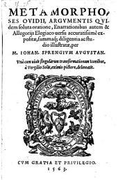 Metamorphoses Ovidii argumentis quidem soluta oratione, enarrationibus autem et allegorijs elegiaco versu expositae etc