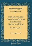 Der Stifter des Carthäuser-Ordens der Heilige Bruno aus Köln