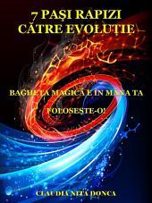 7 Paşi Rapizi Către Evoluţie: Bagheta magică e în mâna ta. Foloseşte-o!