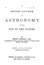 A Short Course in Astronomy: And the Use of the Globes