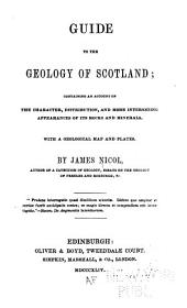 Guide to the Geology of Scotland: Containing an Account of the Character, Distribution, and More Interesting Appearances of Its Rocks and Minerals. With a Geological Map and Plates