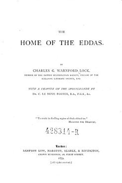 The Home of the Eddas  With a Chapter on the Sprengisandr by C  Le Neve Foster PDF
