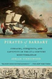 Pirates of Barbary: Corsairs, Conquests and Captivity in the Seventeenth-Century Mediterranean
