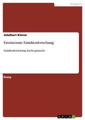Faszinosum Familienforschung: Familienforschung leicht gemacht