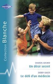 Un désir secret - Le défi d'un médecin (Harlequin Blanche)