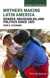 Mothers Making Latin America: Gender, Households, and Politics Since 1825