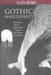 Gothic Masculinity: Effeminacy and the Supernatural in English and German Romanticism