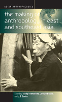 The Making of Anthropology in East and Southeast Asia PDF