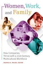 Women  Work  and Family  How Companies Thrive with a 21st Century Multicultural Workforce PDF