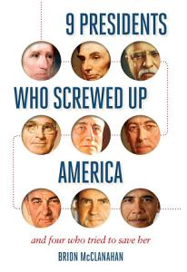 9 Presidents Who Screwed Up America Book