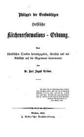 Philipp's des Grossmüthigen Hessische Kirchenreformations-Ordnung: Aus schriftlichen Quellen herausgegeben, übersetzt und mit Rücksicht auf die Gegenwart bevorwortet von Karl August Credner