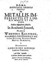 Disputatio Chimica ...: De Metallis Imperfectis, Et I. Duris Martte Et Venere, Volume 3