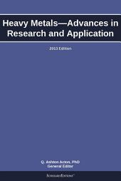 Heavy Metals—Advances in Research and Application: 2013 Edition