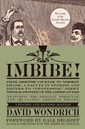 "Imbibe! Updated and Revised Edition: From Absinthe Cocktail to Whiskey Smash, a Salute in Stories and Drinks to""Professor"" Jerry Thomas, Pioneer of the American Bar"