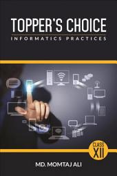 Topper's Choice: Informatics Practices