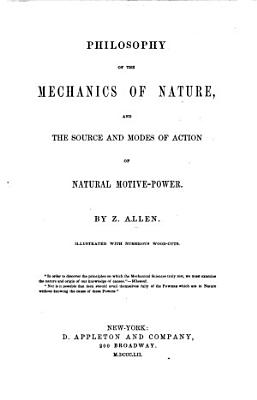 Philosophy of the Mechanics of Nature  and the source and modes of action of natural motive power  etc PDF