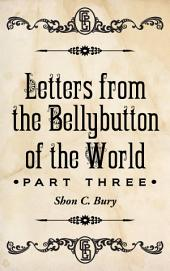 Letters from the Bellybutton of the World: Chapter 3