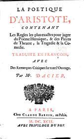 La poétique d'Aristote: contenant les règles les plus exactes pour juger du poëme héroïque, & des pièces de théatre, la tragédie & la comédie