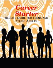 Career Starter - Resume Guide for Teens and Young Adults