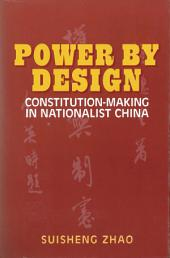Power by Design: Constitution-Making in Nationalist China
