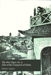 The War Tiger; Or, A Tale of the Conquest of China