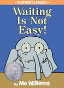 Waiting Is Not Easy   An Elephant and Piggie Book