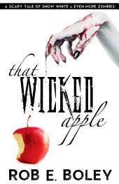 That Wicked Apple: A Scary Tale of Snow White and Even More Zombies