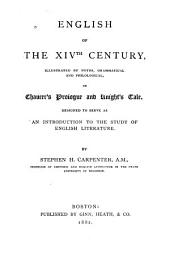 English of the XIVth Century: Illustrated by Notes, Grammatical and Philological, on Chaucer's Prologue and Knight's Tale, Designed to Serve as an Introduction to the Study of English Literature