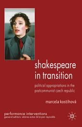 Shakespeare in Transition: Political Appropriations in the Postcommunist Czech Republic
