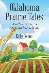 Oklahoma Prairie Tales: Mostly True Stories My Grandma Told Me