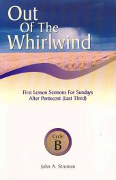 Out of the Whirlwind: First Lesson Sermons for the Sundays After Pentecost (Last Third), Cycle B