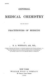General Medical Chemistry: For the Use of Practitioners of Medicine