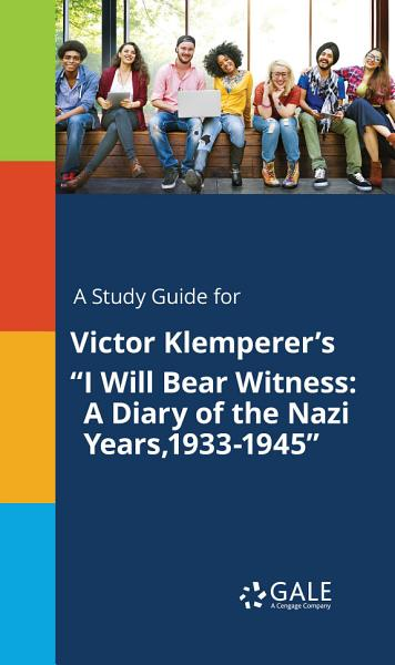A Study Guide for Victor Klemperer s  I Will Bear Witness  A Diary of the Nazi Years 1933 1945