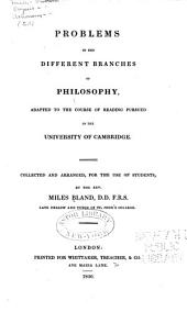 Problems in the different branches of philosophy: adapted to the course of reading pursued in the University of Cambridge