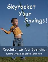 Skyrocket Your Savings!: Revolutionize Your Spending