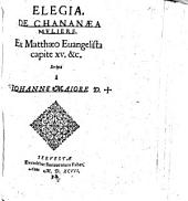 Elegia. De Chananaea Mvliere: Ex Matthaeo Euangelista capite XV. &c