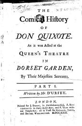 The Comical History of Don Quixote: As it was Acted at the Queen's Theatre in Dorset Garden by Their Majesties Servants