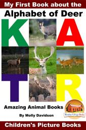 My First Book about the Alphabet of Deer - Amazing Animal Books - Children's Picture Books