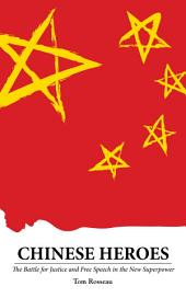 CHINESE HEROES: The Battle for Justice and Free Speech in the New Superpower