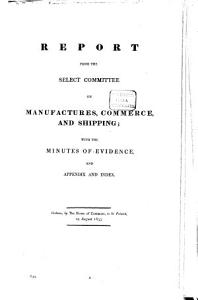 Report from the Select Committee on Manufactures  Commerce and Shipping
