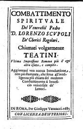 Combattimento spirituale del venerabil padre d. Lorenzo Scupoli de' Cherici regolari. Chiamati volgarmente Teatini. Vltima impressione romana più d'ogn'altra esatta, e compita. Aggiuntaui vna nuoua introduttione, ..: 1