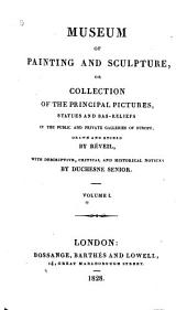 Museum of Painting and Sculpture: Or, Collection of the Principal Pictures, Statues and Bas-reliefs in the Public and Private Galleries of Europe, Volume 1