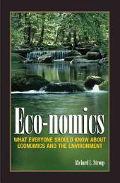 Eco-nomics: What Everyone Should Know about Economics and the Environment