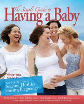 """The Simple Guide to Having a Baby free chapter """"Staying Healthy during Pregnancy"""": What You Need to Know"""