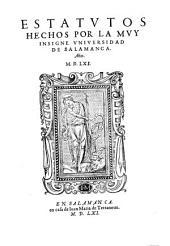 Estatutos hechos por la muy insigne Vniuersidad de Salamanca Año M.D.LXI.