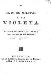 El buen militar á la violeta: Leccion posthuma del autor del Tratado de los eruditos