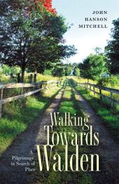 Walking Towards Walden: A Pilgrimage in Search of Place