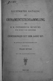 Illustrirter Katalog der Ornamentstichsammlung des K. K. Österreich. Museums für Kunst und Industrie: Erwerbungen seit dem Jahre 1871